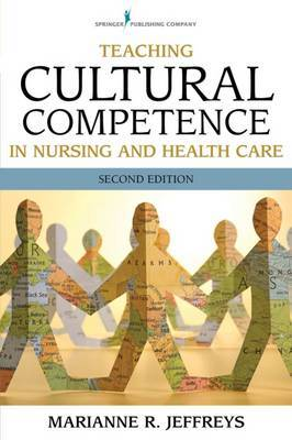 Teaching Cultural Competence in Nursing and Health Care by Marianne R Jeffreys