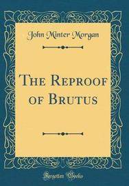 The Reproof of Brutus (Classic Reprint) by John Minter Morgan image