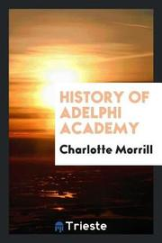 History of Adelphi Academy by Charlotte Morrill image