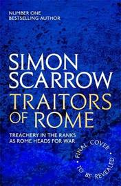 Traitors of Rome (Eagles of the Empire 18) by Simon Scarrow