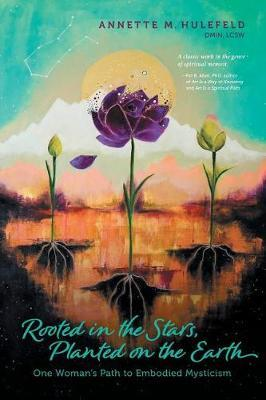 Rooted in the Stars, Planted on the Earth by Annette M Hulefeld image