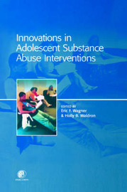 Innovations in Adolescent Substance Abuse Interventions by Eric Wagner