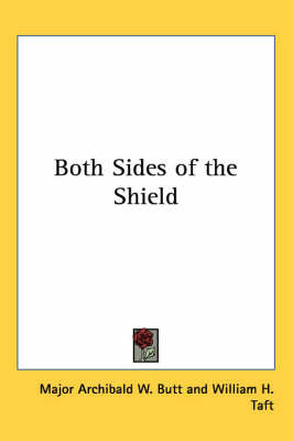Both Sides of the Shield by Major Archibald W. Butt