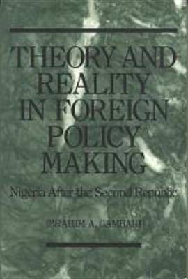 Theory and Reality for Policy: Foreign Policy Making by I.A. Gambari