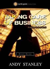 Taking Care of Business (Study Guide) by Andy Stanley
