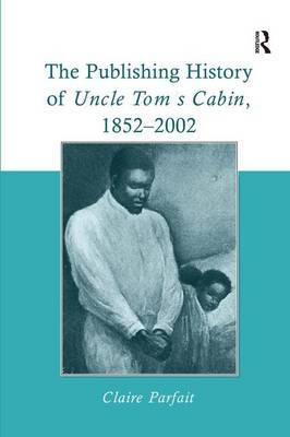 The Publishing History of Uncle Tom's Cabin, 1852-2002 by Claire Parfait image