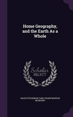 Home Geography, and the Earth as a Whole by Ralph Stockman Tarr
