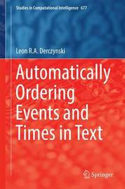 Automatically Ordering Events and Times in Text by Leon R.A. Derczynski