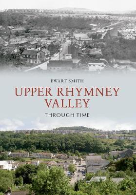 Upper Rhymney Valley Through Time by Ewart B. Smith image
