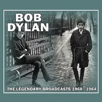Legendary Broadcasts 1960-1964 by Bob Dylan