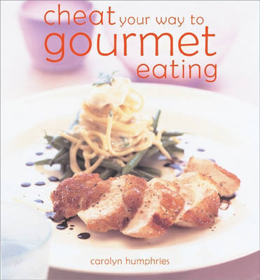 Cheat Your Way to Gourmet Eating by Carolyn Humphries image