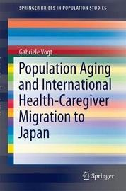 Population Aging and International Health-Caregiver Migration to Japan by Gabriele Vogt
