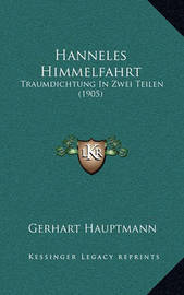 Hanneles Himmelfahrt: Traumdichtung in Zwei Teilen (1905) by Gerhart Hauptmann