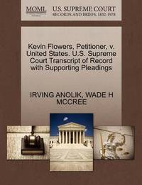 Kevin Flowers, Petitioner, V. United States. U.S. Supreme Court Transcript of Record with Supporting Pleadings by Irving Anolik