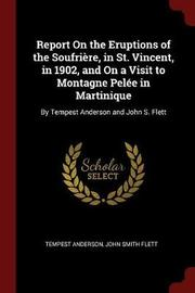 Report on the Eruptions of the Soufriere, in St. Vincent, in 1902, and on a Visit to Montagne Pelee in Martinique by Tempest Anderson image