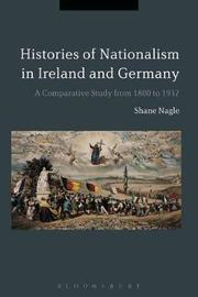Histories of Nationalism in Ireland and Germany by Shane Nagle