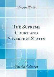 The Supreme Court and Sovereign States (Classic Reprint) by Charles Warren