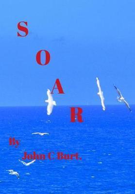 Soar by John C Burt