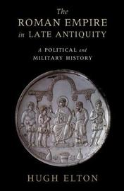 The Roman Empire in Late Antiquity by Hugh Elton