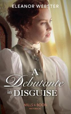 A Debutante In Disguise by Eleanor Webster