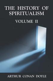 The History of Spiritulaism by Arthur Conan Doyle