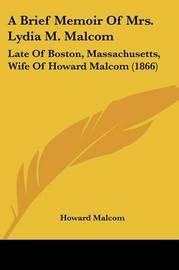 A Brief Memoir Of Mrs. Lydia M. Malcom: Late Of Boston, Massachusetts, Wife Of Howard Malcom (1866) by Howard Malcom image
