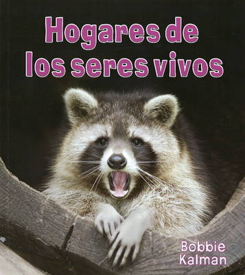 Hogares de Los Seres Vivos by Bobbie Kalman