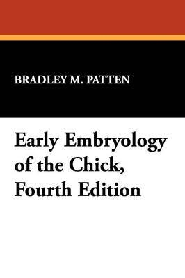 Early Embryology of the Chick, Fourth Edition by Bradley M. Patten image