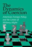 The Dynamics of Coercion by Daniel L. Byman