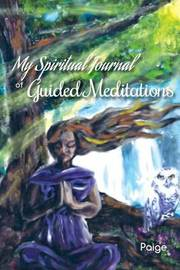My Spiritual Journal of Guided Meditations by Paige Land