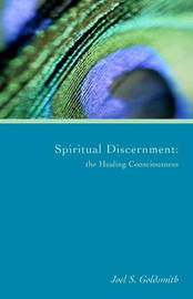 Spiritual Discernment: the Healing Consciousness (1974 Letters) by Joel S Goldsmith