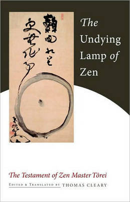 The Undying Lamp Of Zen by Thomas Cleary