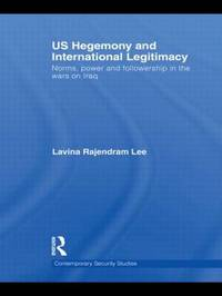 US Hegemony and International Legitimacy by Lavina Rajendram Lee image