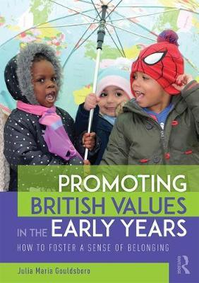 Promoting British Values in the Early Years by Julia Maria Gouldsboro