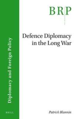Defence Diplomacy in the Long War by Patrick Blannin image