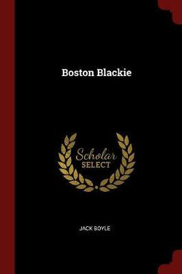 Boston Blackie by Jack Boyle