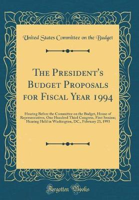 The President's Budget Proposals for Fiscal Year 1994 by United States Committee on the Budget