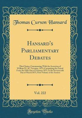 Hansard's Parliamentary Debates, Vol. 222 by Thomas Curson Hansard