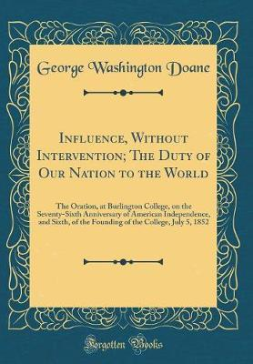 Influence, Without Intervention; The Duty of Our Nation to the World by George Washington Doane image