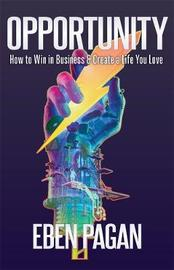 Opportunity: How to Win in Business and Create a Life You Love by Eben Pagan
