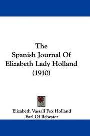 The Spanish Journal of Elizabeth Lady Holland (1910) by Elizabeth Vassall Fox Holland
