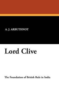 Lord Clive by A.J. Arbuthnot