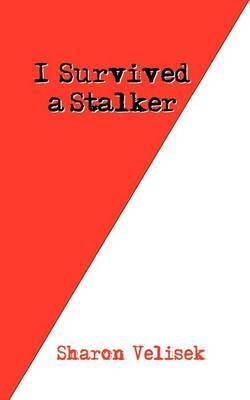 I Survived a Stalker by Sharon Velisek image