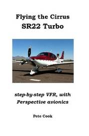 Flying the Cirrus SR22 Turbo: Step-by-Step VFR, with Perspective Avionics by Pete Cook
