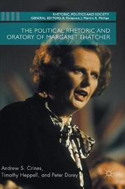 The Political Rhetoric and Oratory of Margaret Thatcher by Andrew Scott Crines
