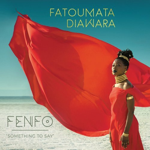 Fenfo: Something to Say by Fatoumata Diawara