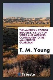 The American Cotton Industry, a Study of Work and Workers, Contributed to the Manchester Guardian by T.M. Young image