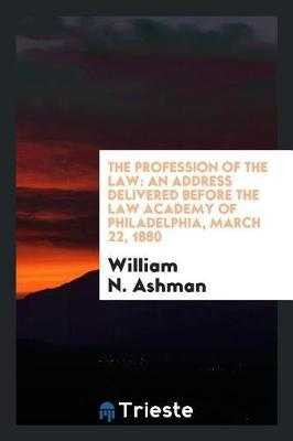 The Profession of the Law by William N Ashman