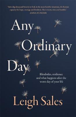 Any Ordinary Day: Blindsides, Resilience and What Happens After the Worst Day of Your Life by Leigh Sales image