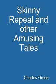Skinny Repeal and Other Amusing Tales by Charles Gross